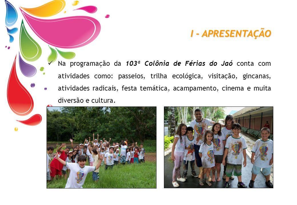 I - APRESENTAÇÃO Na programação da 103ª Colônia de Férias do Jaó conta com atividades como: passeios, trilha ecológica, visitação, gincanas, atividade