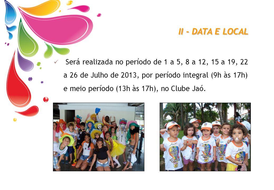 II - DATA E LOCAL Será realizada no período de 1 a 5, 8 a 12, 15 a 19, 22 a 26 de Julho de 2013, por período integral (9h às 17h) e meio período (13h
