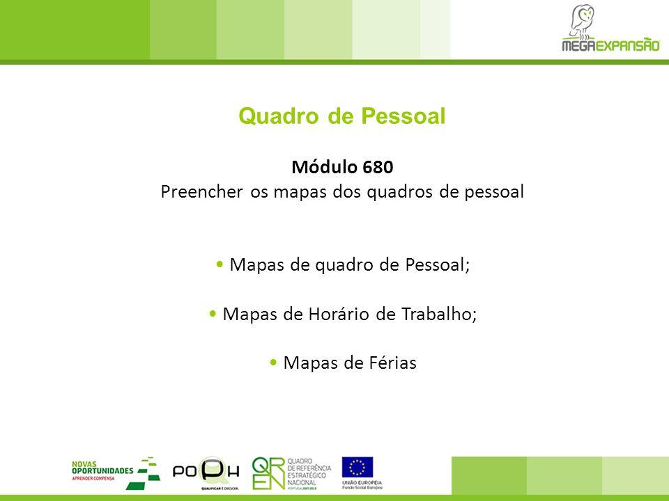 Quadro de Pessoal Módulo 680 Preencher os mapas dos quadros de pessoal Mapas de quadro de Pessoal; Mapas de Horário de Trabalho; Mapas de Férias