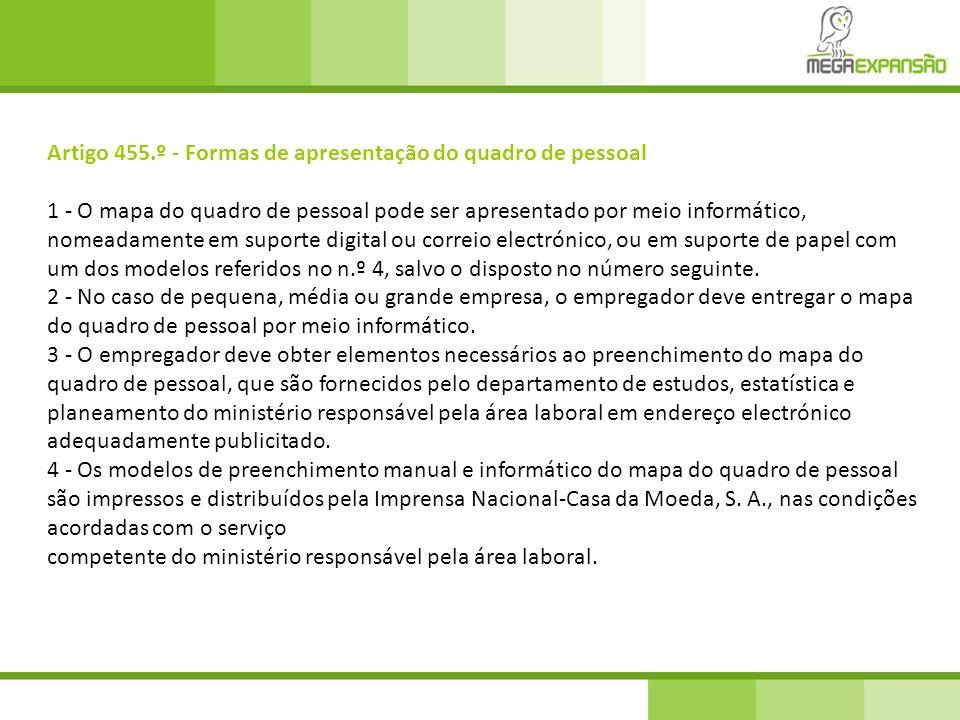 Artigo 455.º - Formas de apresentação do quadro de pessoal 1 - O mapa do quadro de pessoal pode ser apresentado por meio informático, nomeadamente em