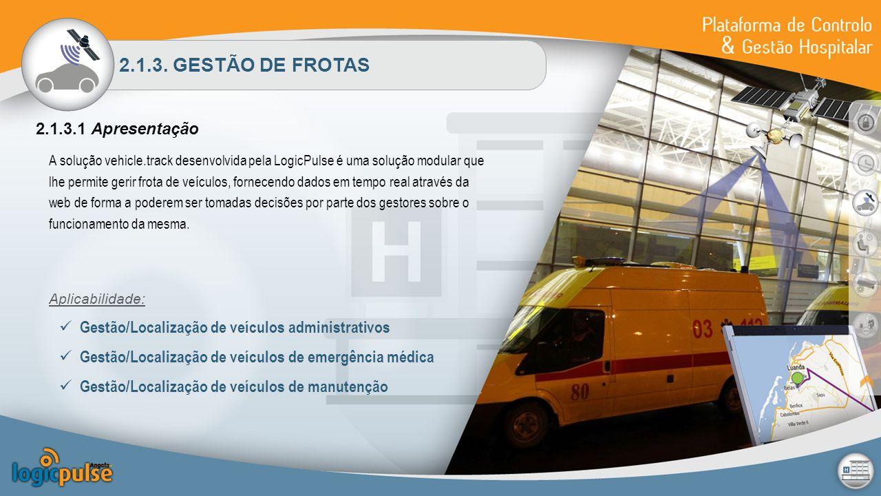 2.1.3. GESTÃO DE FROTAS 2.1.3.1 Apresentação A solução vehicle.track desenvolvida pela LogicPulse é uma solução modular que lhe permite gerir frota de