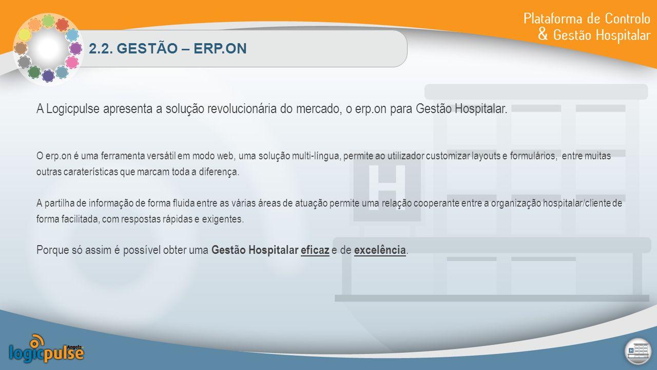2.2. GESTÃO – ERP.ON A Logicpulse apresenta a solução revolucionária do mercado, o erp.on para Gestão Hospitalar. O erp.on é uma ferramenta versátil e