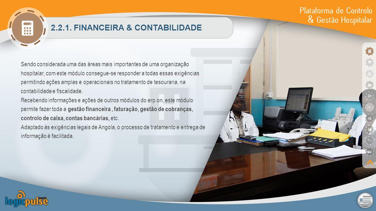 2.2.1. FINANCEIRA & CONTABILIDADE Sendo considerada uma das áreas mais importantes de uma organização hospitalar, com este módulo consegue-se responde
