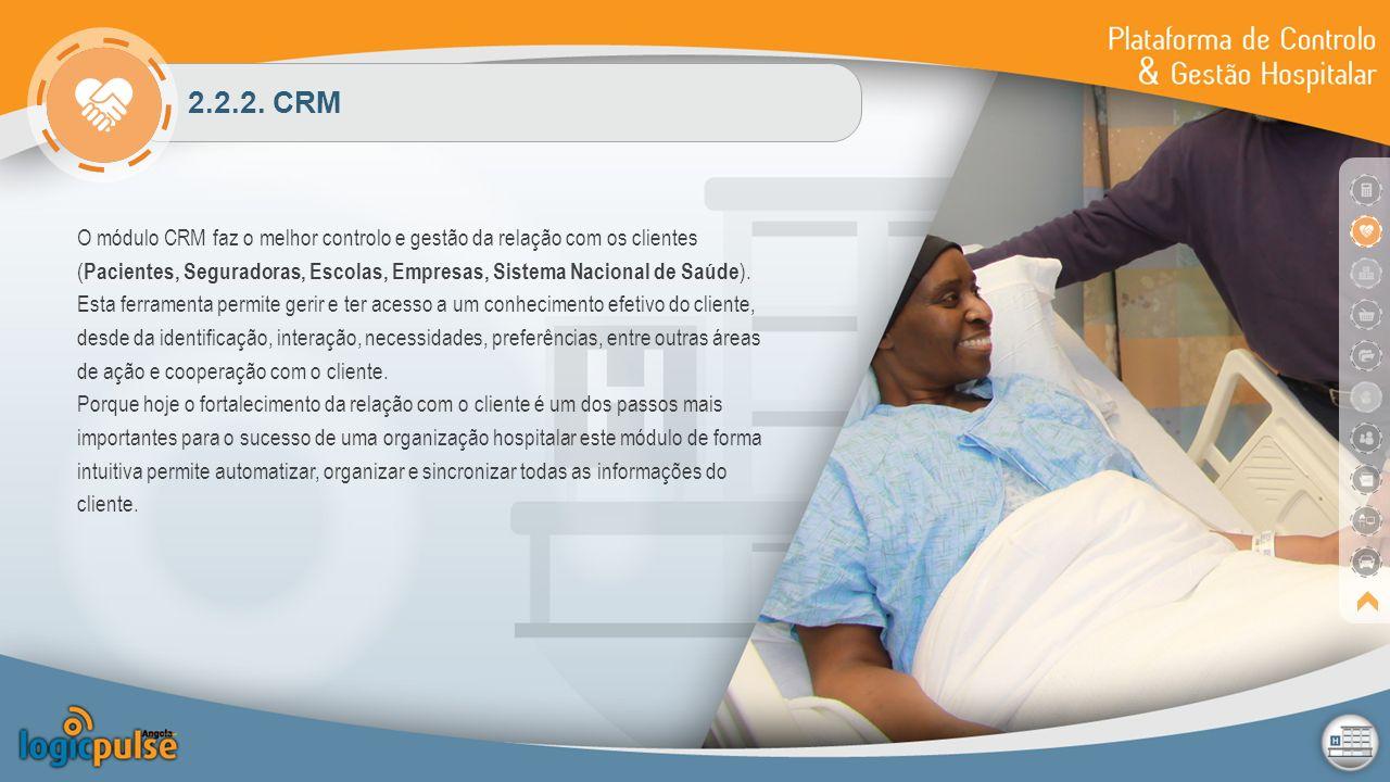 2.2.2. CRM O módulo CRM faz o melhor controlo e gestão da relação com os clientes ( Pacientes, Seguradoras, Escolas, Empresas, Sistema Nacional de Saú