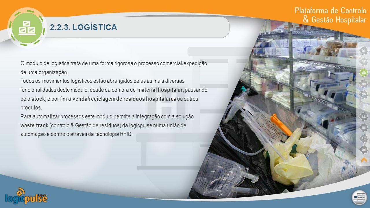 2.2.3. LOGÍSTICA O módulo de logística trata de uma forma rigorosa o processo comercial/expedição de uma organização. Todos os movimentos logísticos e
