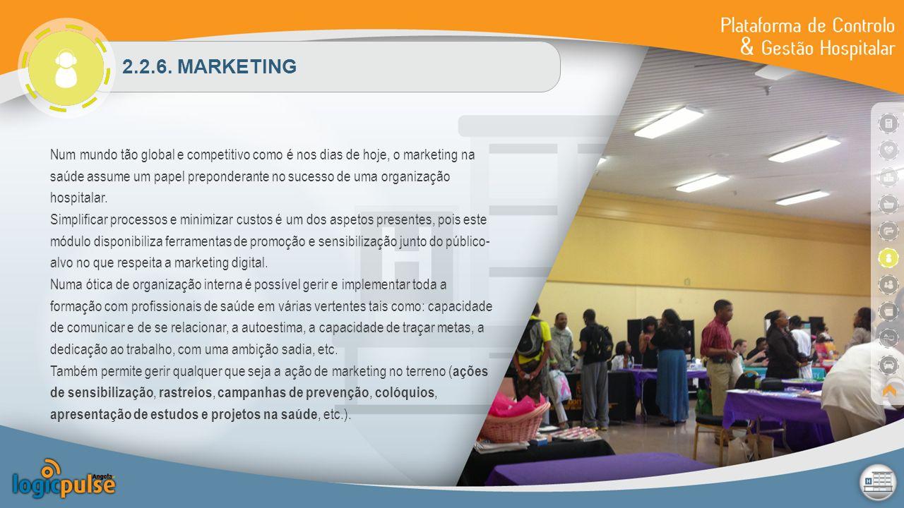 2.2.6. MARKETING Num mundo tão global e competitivo como é nos dias de hoje, o marketing na saúde assume um papel preponderante no sucesso de uma orga
