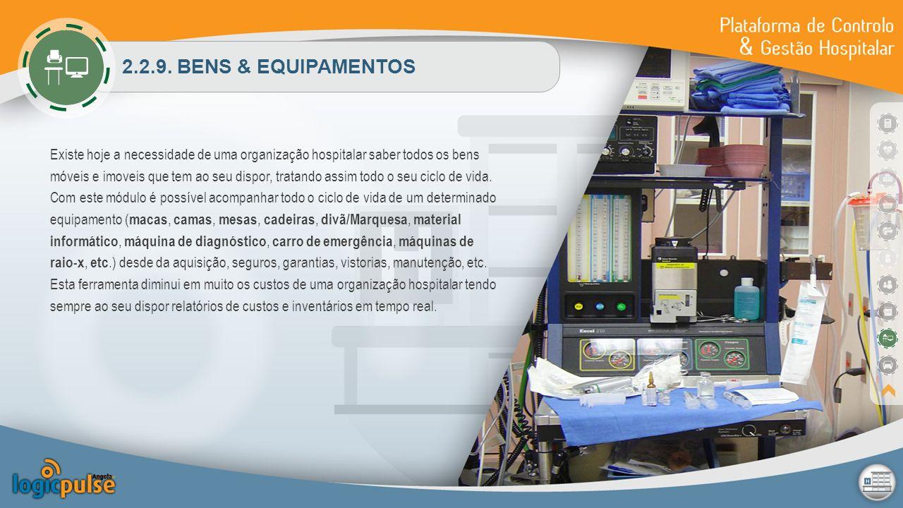 2.2.9. BENS & EQUIPAMENTOS Existe hoje a necessidade de uma organização hospitalar saber todos os bens móveis e imoveis que tem ao seu dispor, tratand