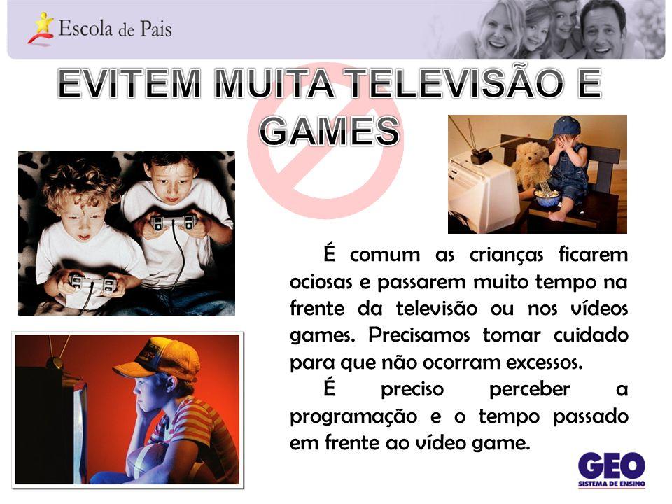 É comum as crianças ficarem ociosas e passarem muito tempo na frente da televisão ou nos vídeos games. Precisamos tomar cuidado para que não ocorram e