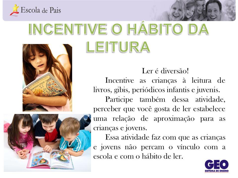 Ler é diversão! Incentive as crianças à leitura de livros, gibis, periódicos infantis e juvenis. Participe também dessa atividade, perceber que você g