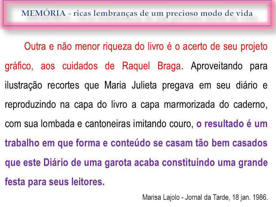 Outra e não menor riqueza do livro é o acerto de seu projeto gráfico, aos cuidados de Raquel Braga. Aproveitando para ilustração recortes que Maria Ju