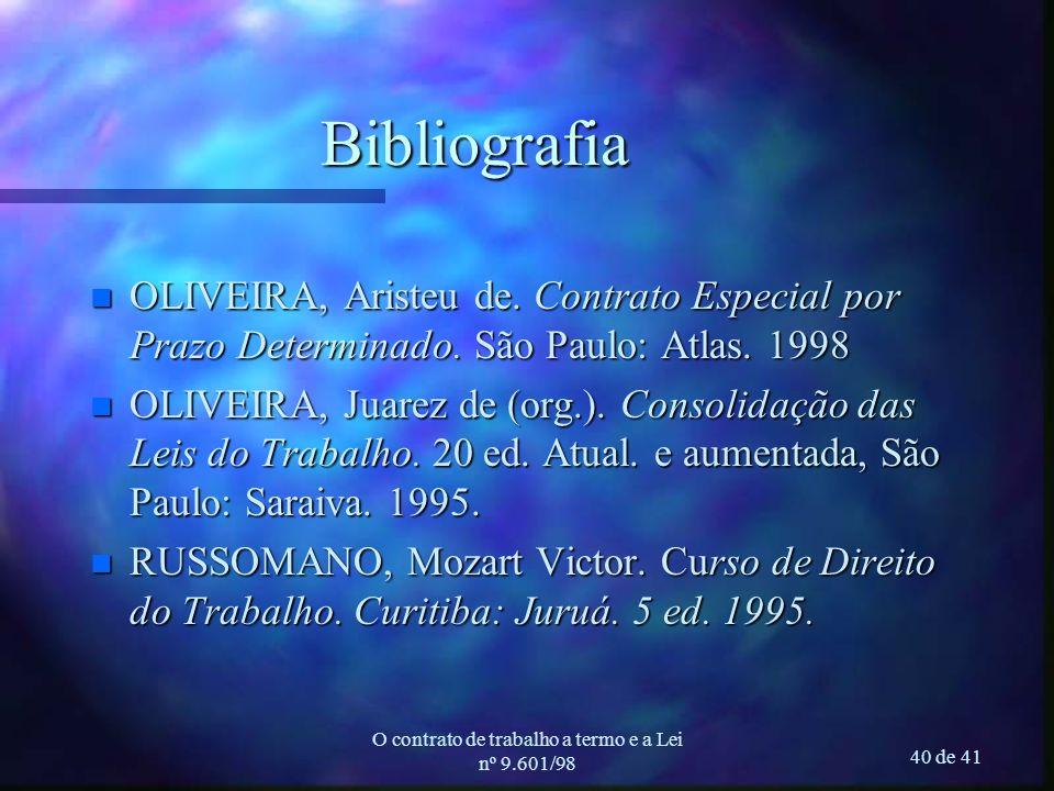 O contrato de trabalho a termo e a Lei nº 9.601/98 40 de 41 n OLIVEIRA, Aristeu de. Contrato Especial por Prazo Determinado. São Paulo: Atlas. 1998 n