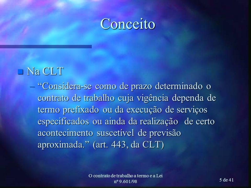O contrato de trabalho a termo e a Lei nº 9.601/98 5 de 41Conceito n Na CLT –Considera-se como de prazo determinado o contrato de trabalho cuja vigênc