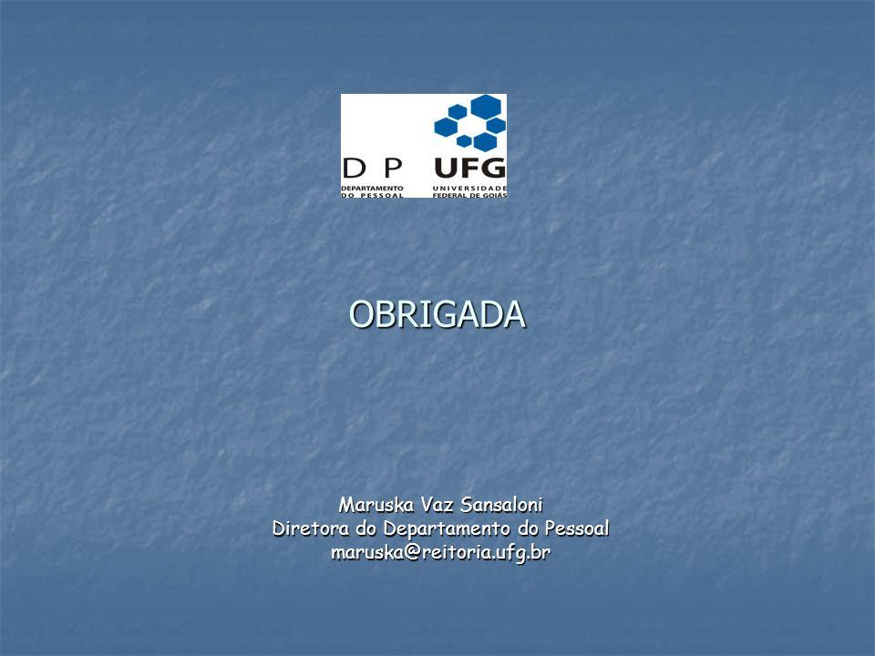 Maruska Vaz Sansaloni Diretora do Departamento do Pessoal maruska@reitoria.ufg.br OBRIGADA