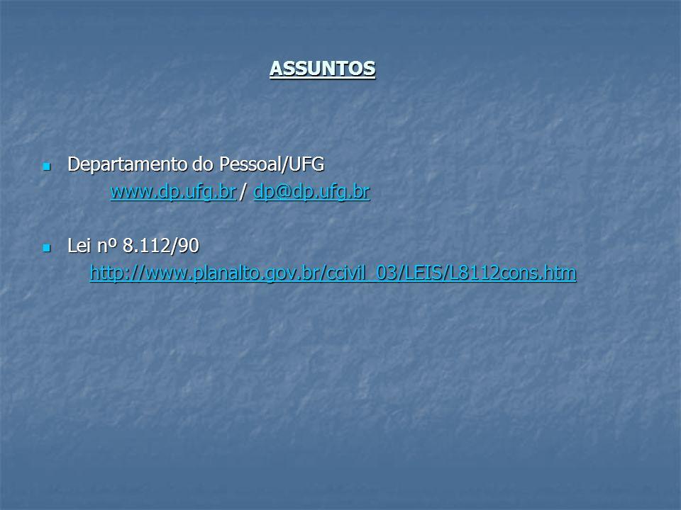 Departamento do Pessoal/UFG Departamento do Pessoal/UFG www.dp.ufg.brwww.dp.ufg.br / dp@dp.ufg.br dp@dp.ufg.br www.dp.ufg.brdp@dp.ufg.br Lei nº 8.112/90 Lei nº 8.112/90 http://www.planalto.gov.br/ccivil_03/LEIS/L8112cons.htm http://www.planalto.gov.br/ccivil_03/LEIS/L8112cons.htmhttp://www.planalto.gov.br/ccivil_03/LEIS/L8112cons.htm ASSUNTOS