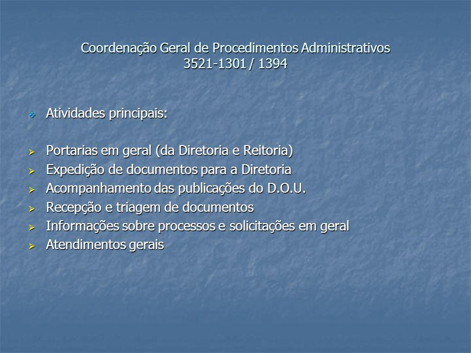 Coordenação Geral de Procedimentos Administrativos 3521-1301 / 1394 Atividades principais: Atividades principais: Portarias em geral (da Diretoria e Reitoria) Portarias em geral (da Diretoria e Reitoria) Expedição de documentos para a Diretoria Expedição de documentos para a Diretoria Acompanhamento das publicações do D.O.U.