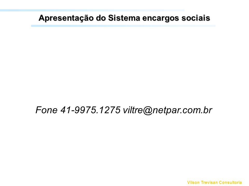 Vilson Trevisan Consultoria Apresentação do Sistema encargos sociais Fone 41-9975.1275 viltre@netpar.com.br