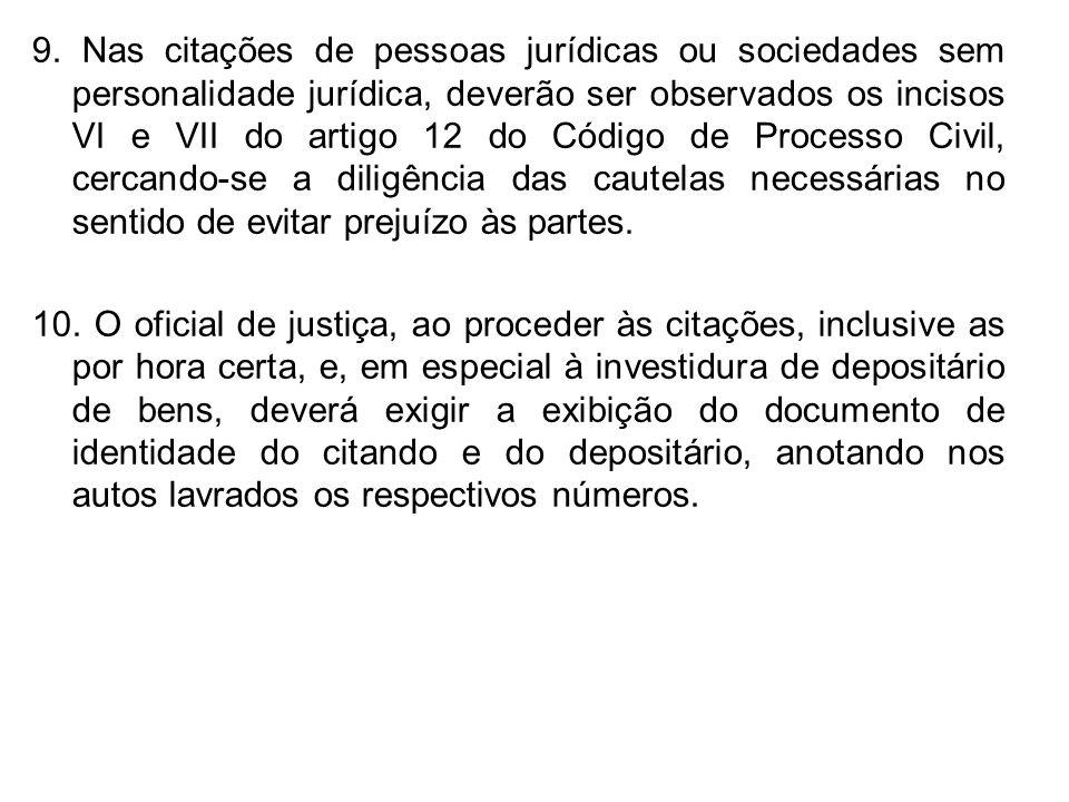 9. Nas citações de pessoas jurídicas ou sociedades sem personalidade jurídica, deverão ser observados os incisos VI e VII do artigo 12 do Código de Pr
