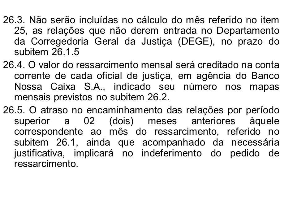 26.3. Não serão incluídas no cálculo do mês referido no item 25, as relações que não derem entrada no Departamento da Corregedoria Geral da Justiça (D