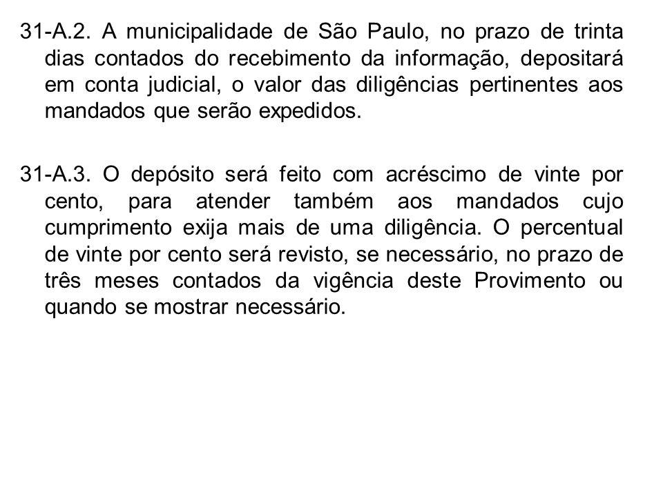 31-A.2. A municipalidade de São Paulo, no prazo de trinta dias contados do recebimento da informação, depositará em conta judicial, o valor das diligê