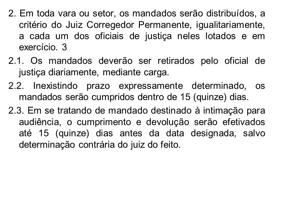 2. Em toda vara ou setor, os mandados serão distribuídos, a critério do Juiz Corregedor Permanente, igualitariamente, a cada um dos oficiais de justiç