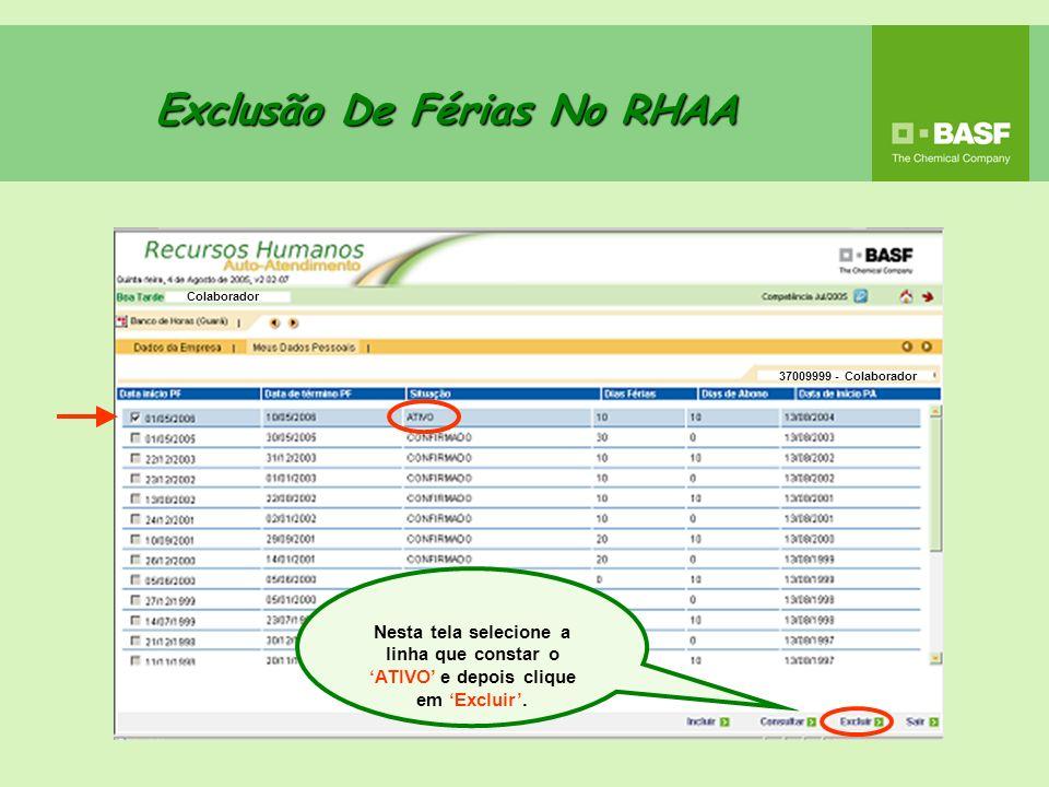 Exclusão De Férias No RHAA Nesta tela selecione a linha que constar o ATIVO e depois clique em Excluir. Colaborador 37009999 - Colaborador