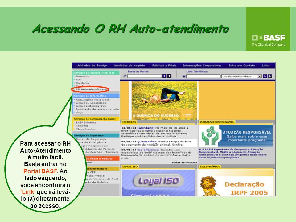 Para acessar o RH Auto-Atendimento é muito fácil. Basta entrar no Portal BASF. Ao lado esquerdo, você encontrará o Link que irá levá- lo (a) diretamen