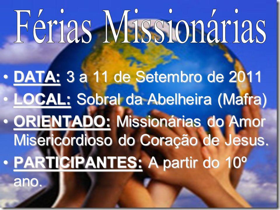 DATA: 3 a 11 de Setembro de 2011DATA: 3 a 11 de Setembro de 2011 LOCAL: Sobral da Abelheira (Mafra)LOCAL: Sobral da Abelheira (Mafra) ORIENTADO: Missi