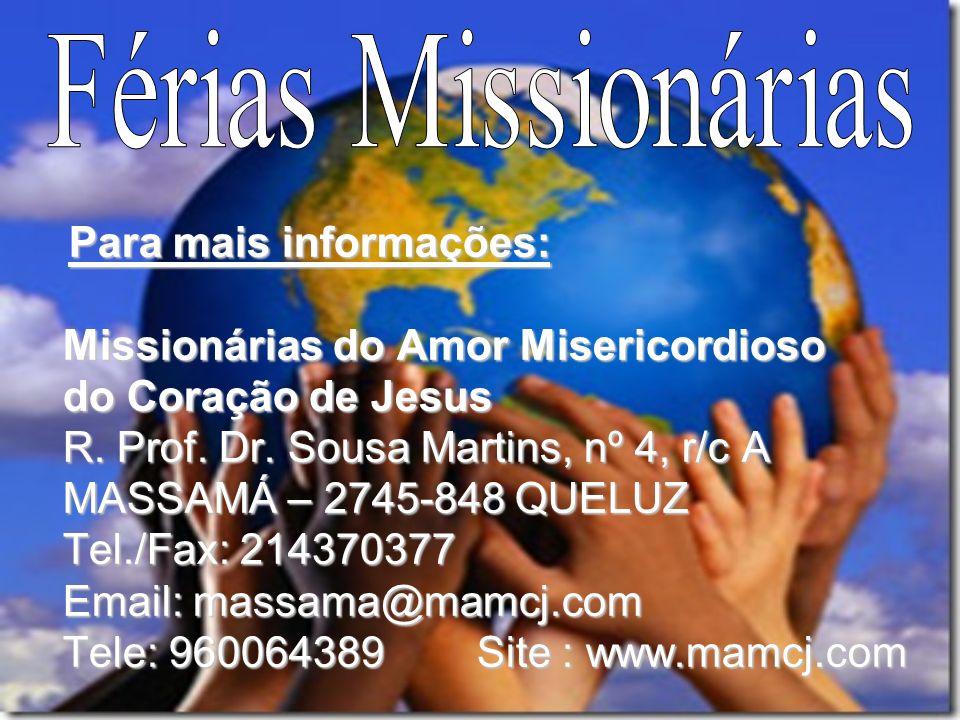 Para mais informações: Para mais informações: Missionárias do Amor Misericordioso do Coração de Jesus R. Prof. Dr. Sousa Martins, nº 4, r/c A MASSAMÁ