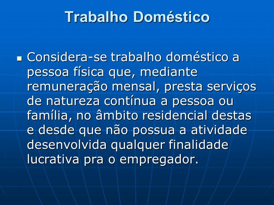 Trabalho Doméstico Considera-se trabalho doméstico a pessoa física que, mediante remuneração mensal, presta serviços de natureza contínua a pessoa ou