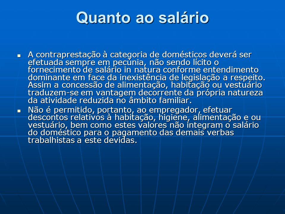 Quanto ao salário A contraprestação à categoria de domésticos deverá ser efetuada sempre em pecúnia, não sendo lícito o fornecimento de salário in nat