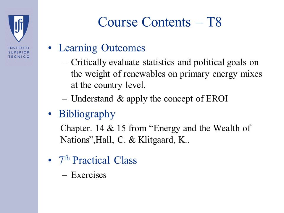 Course Contents – T8 Learning Outcomes –Critically evaluate statistics and political goals on the weight of renewables on primary energy mixes at the