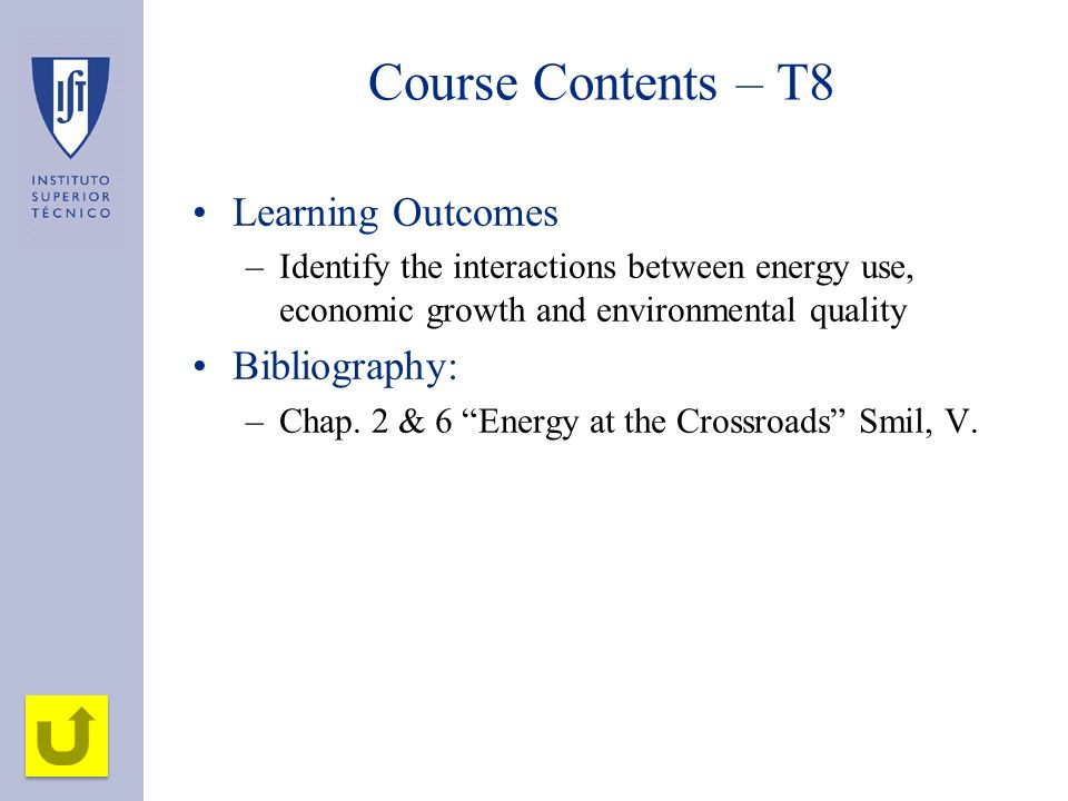 Course Contents – T8 Learning Outcomes –Identify the interactions between energy use, economic growth and environmental quality Bibliography: –Chap.