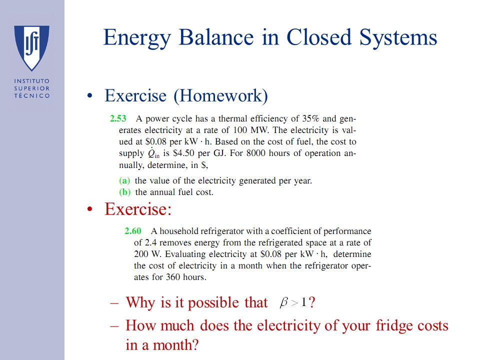 Exercise (Homework) Exercise: –Why is it possible that ? –How much does the electricity of your fridge costs in a month? Energy Balance in Closed Syst