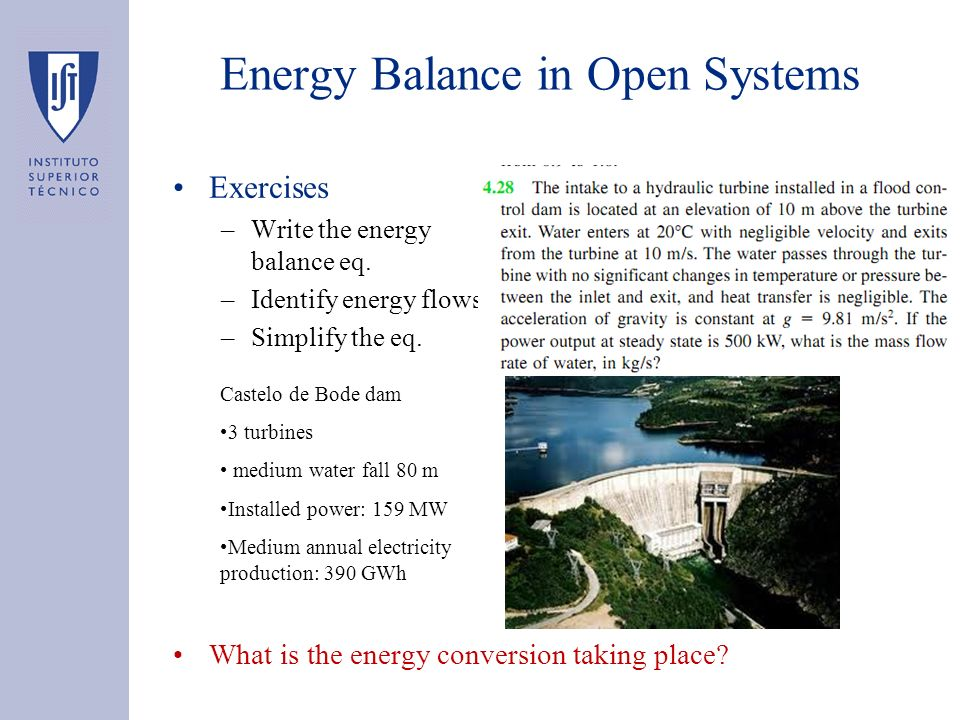 Exercises –Write the energy balance eq. –Identify energy flows –Simplify the eq. What is the energy conversion taking place? Energy Balance in Open Sy