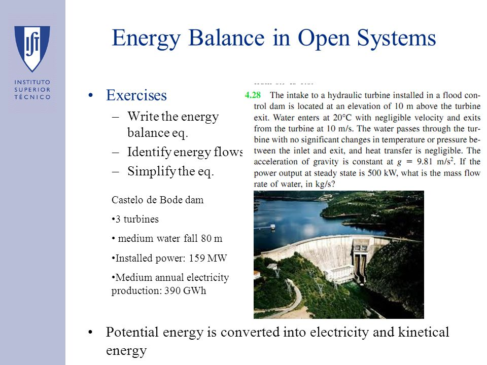 Exercises –Write the energy balance eq. –Identify energy flows –Simplify the eq. Potential energy is converted into electricity and kinetical energy E