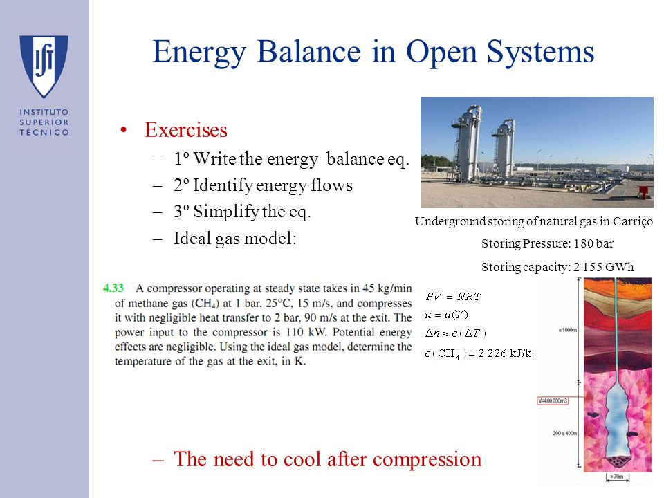 Exercises –1º Write the energy balance eq. –2º Identify energy flows –3º Simplify the eq. –Ideal gas model: –The need to cool after compression Energy