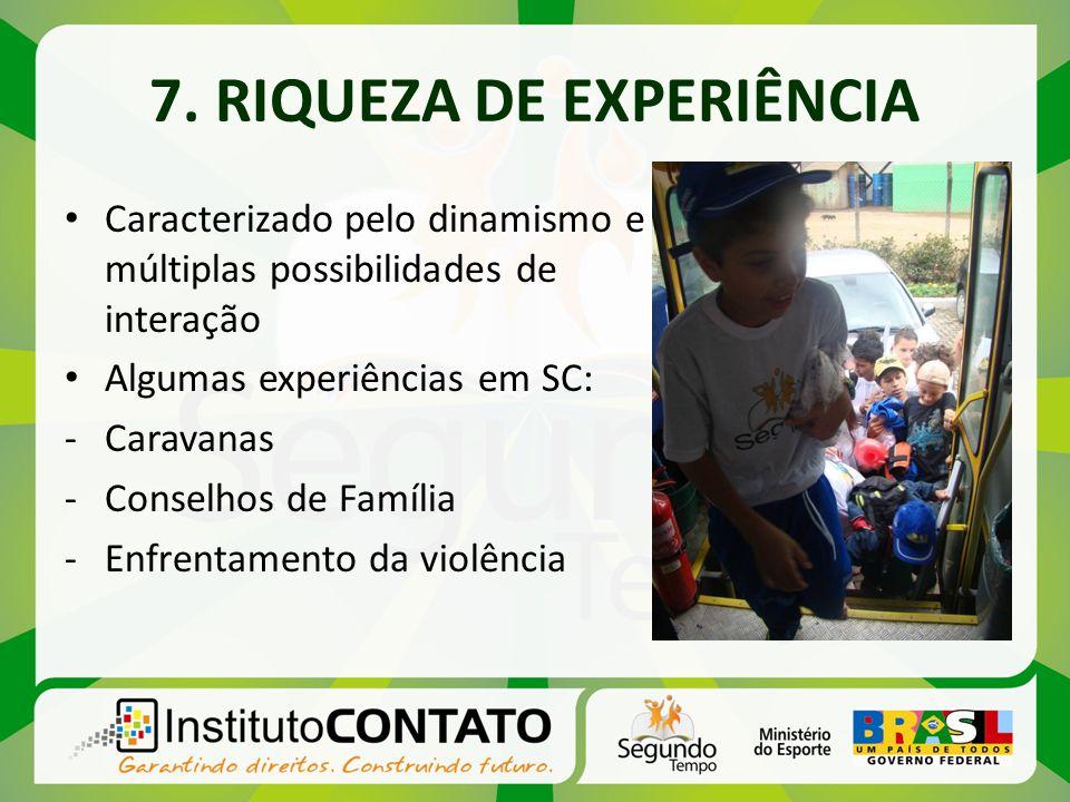 7. RIQUEZA DE EXPERIÊNCIA Caracterizado pelo dinamismo e múltiplas possibilidades de interação Algumas experiências em SC: -Caravanas -Conselhos de Fa