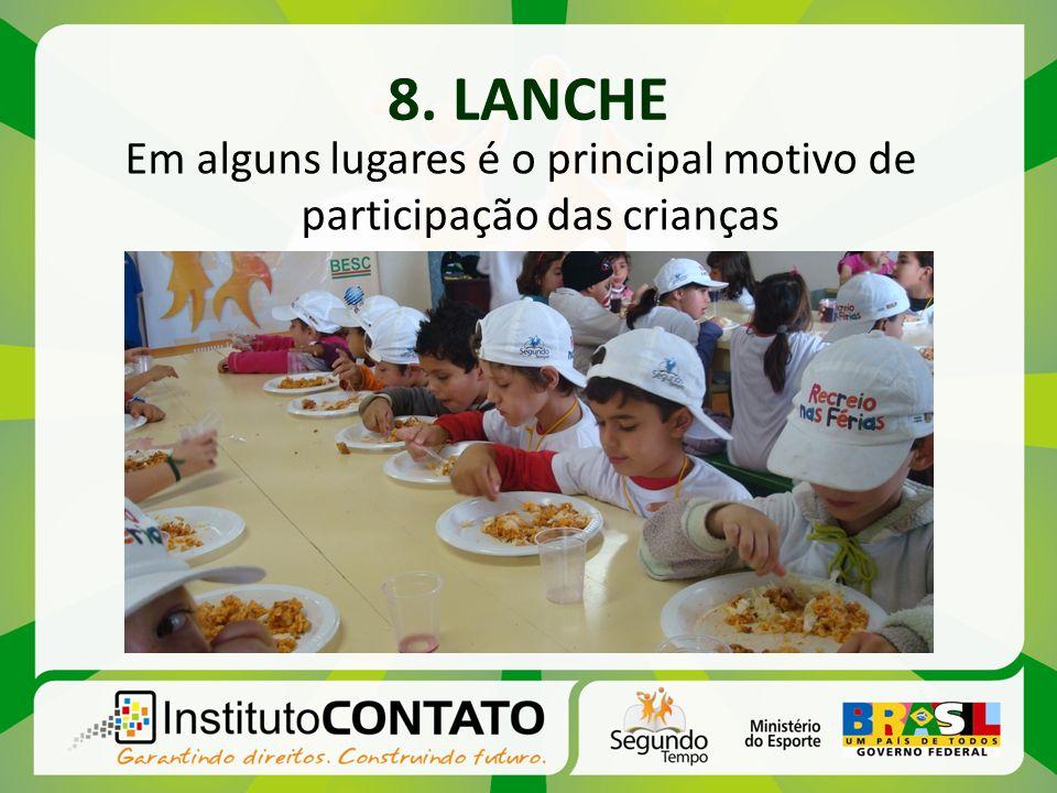8. LANCHE Em alguns lugares é o principal motivo de participação das crianças