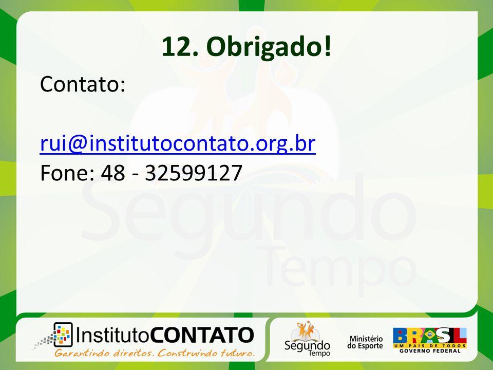 12. Obrigado! Contato: rui@institutocontato.org.br Fone: 48 - 32599127