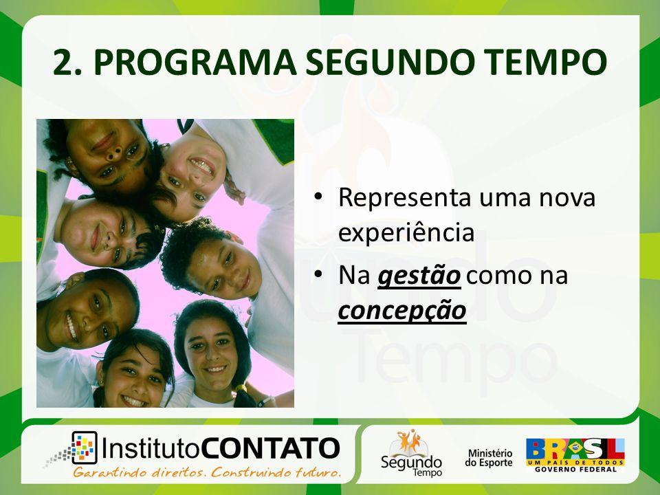 2. PROGRAMA SEGUNDO TEMPO Representa uma nova experiência Na gestão como na concepção