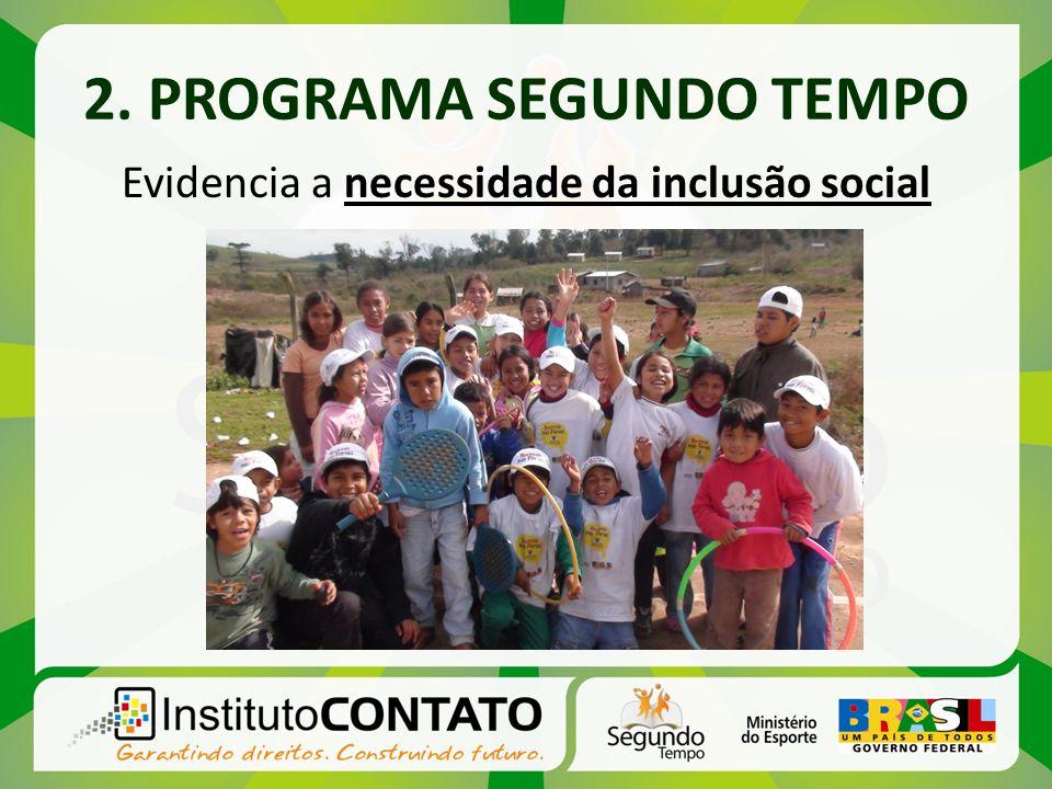2. PROGRAMA SEGUNDO TEMPO Evidencia a necessidade da inclusão social
