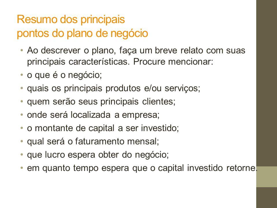 Resumo dos principais pontos do plano de negócio Ao descrever o plano, faça um breve relato com suas principais características. Procure mencionar: o