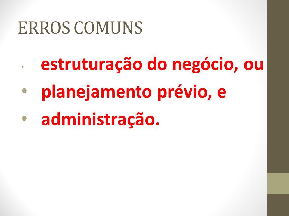 ERROS COMUNS estruturação do negócio, ou planejamento prévio, e administração.