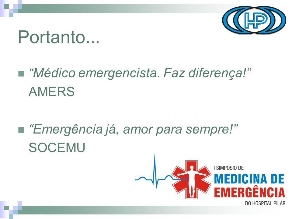 Portanto... Médico emergencista. Faz diferença! AMERS Emergência já, amor para sempre! SOCEMU