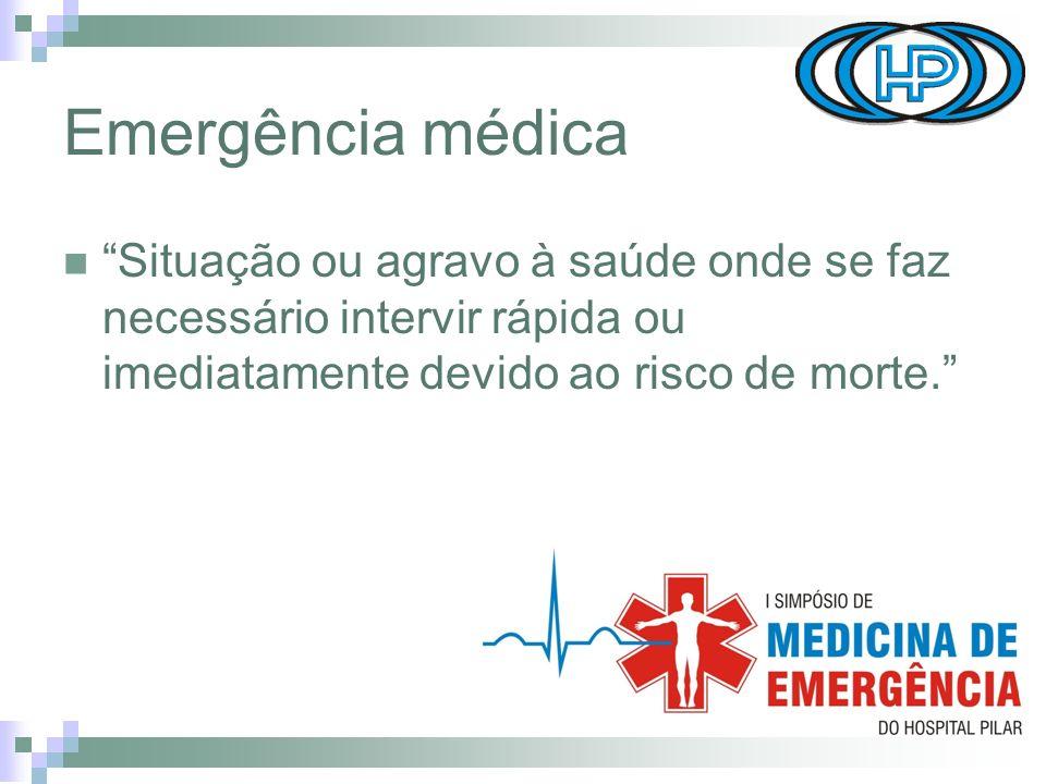 Emergência médica Situação ou agravo à saúde onde se faz necessário intervir rápida ou imediatamente devido ao risco de morte.