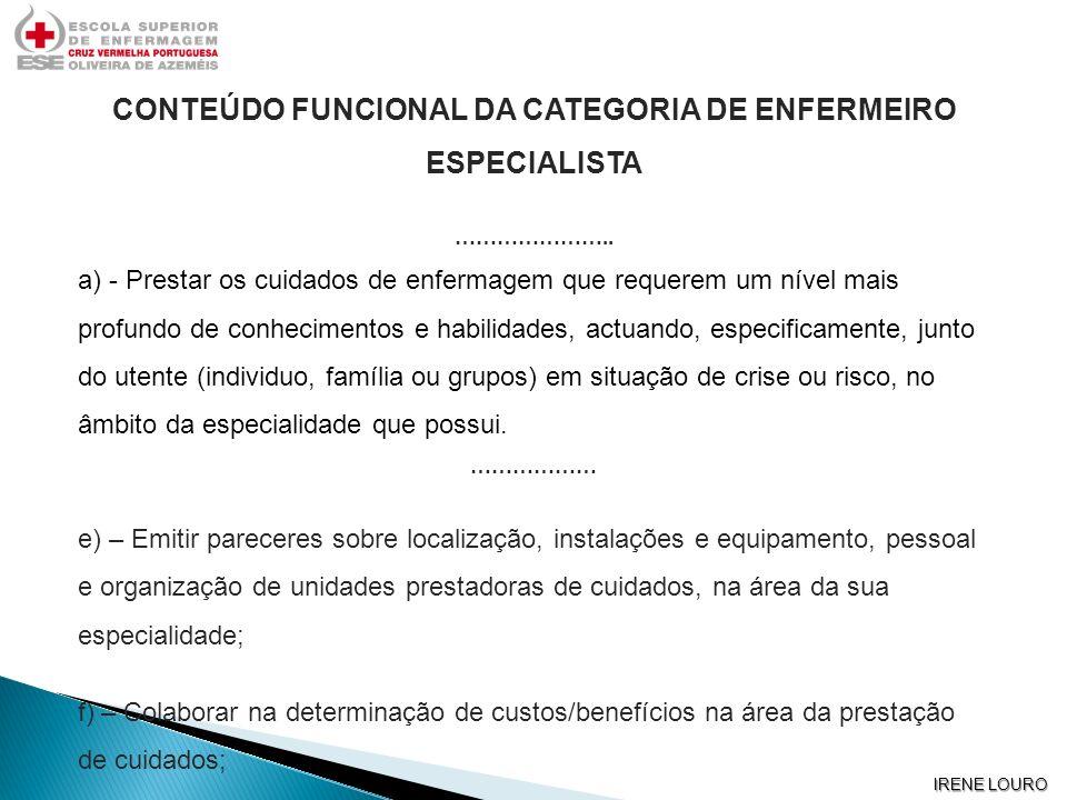 IRENE LOURO CONTEÚDO FUNCIONAL DA CATEGORIA DE ENFERMEIRO ESPECIALISTA ………………….. a) - Prestar os cuidados de enfermagem que requerem um nível mais pro