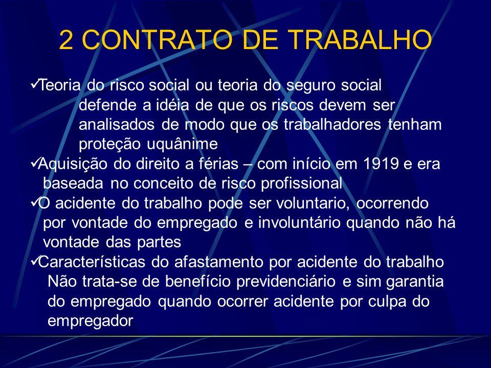 2 CONTRATO DE TRABALHO Teoria do risco social ou teoria do seguro social defende a idéia de que os riscos devem ser analisados de modo que os trabalha