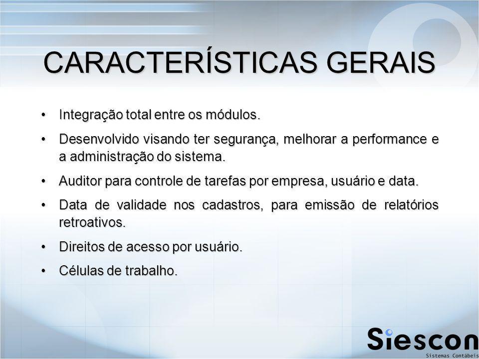 CARACTERÍSTICAS GERAIS Integração total entre os módulos.Integração total entre os módulos.