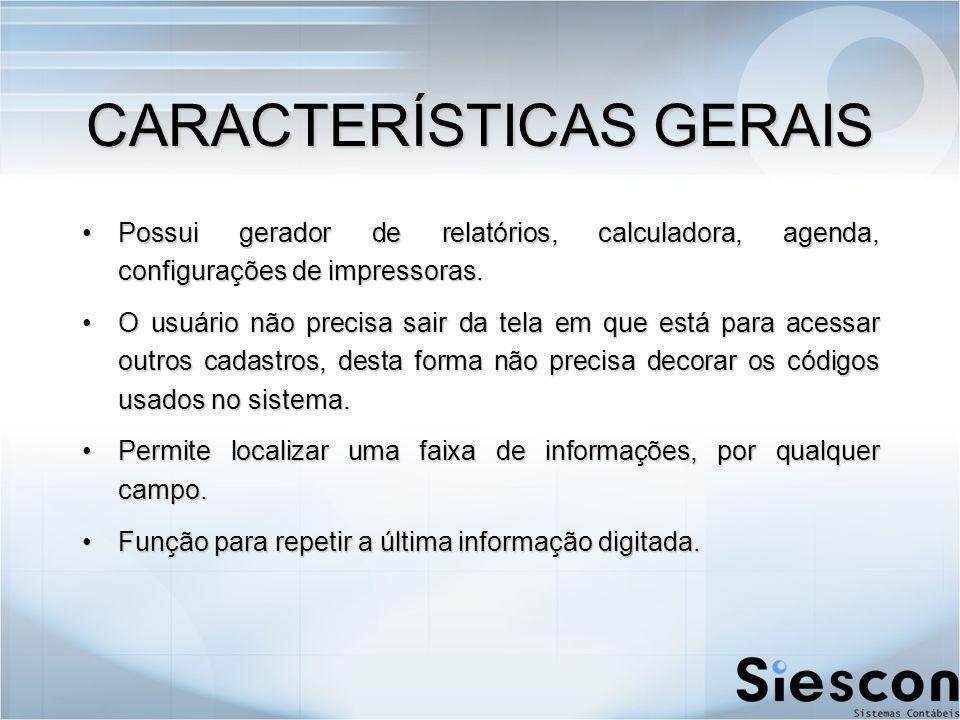 CARACTERÍSTICAS GERAIS Possui gerador de relatórios, calculadora, agenda, configurações de impressoras.Possui gerador de relatórios, calculadora, agenda, configurações de impressoras.