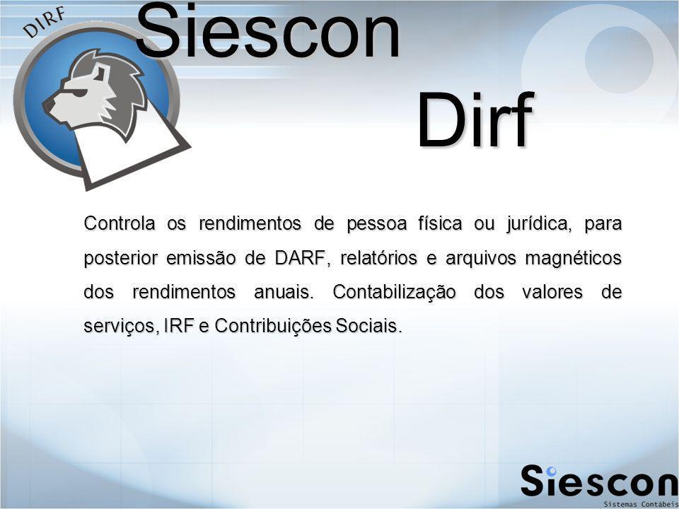 Siescon Dirf Siescon Dirf Controla os rendimentos de pessoa física ou jurídica, para posterior emissão de DARF, relatórios e arquivos magnéticos dos rendimentos anuais.